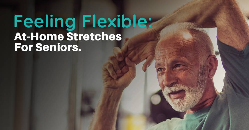 Feeling Flexible: At-Home Stretches For Seniors